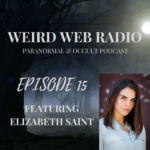Episode 15 – Elizabeth Saint Paranormal Investigation Ghosts and Gadgets